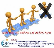Giải thể chi nhánh tại Quảng Ninh
