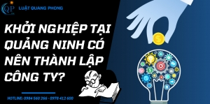 Khởi nghiệp tại Quảng Ninh có nên thành lập công ty?