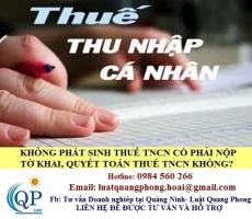 Không phát sinh thuế TNCN có phải nộp tờ khai quyết toán thuế TNCN hay không?